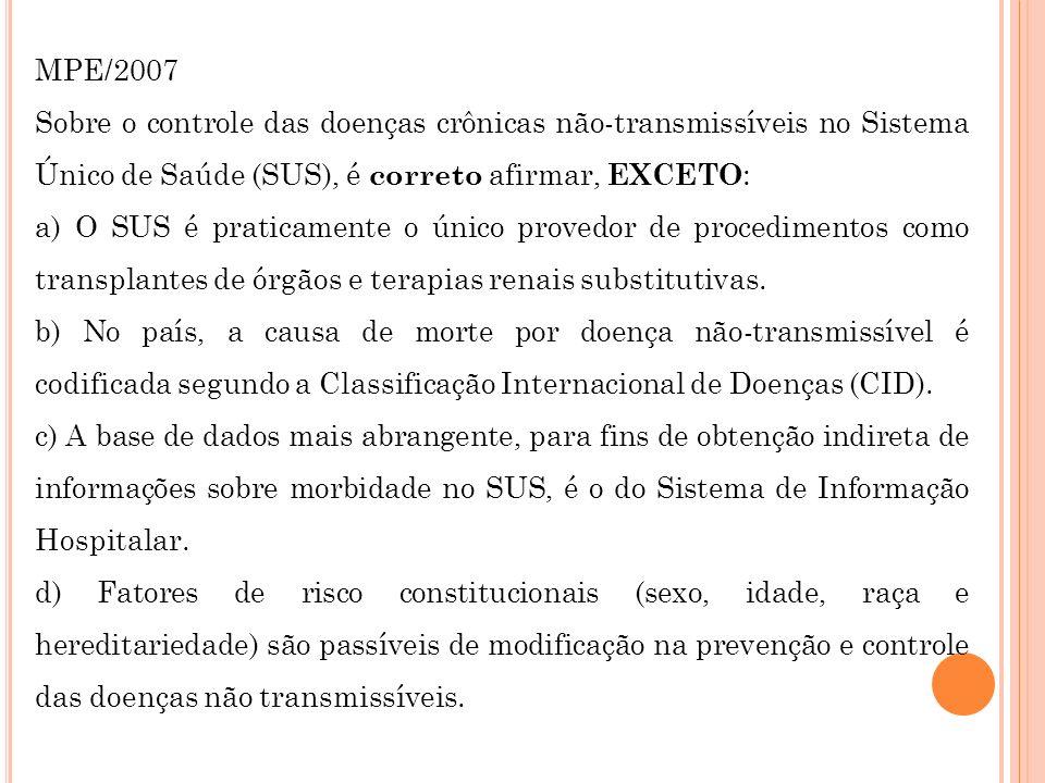 MPE/2007 Sobre o controle das doenças crônicas não-transmissíveis no Sistema Único de Saúde (SUS), é correto afirmar, EXCETO : a) O SUS é praticamente