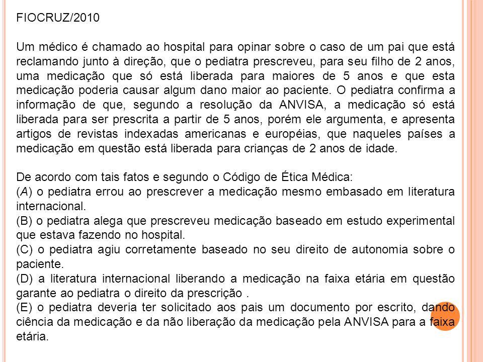 FIOCRUZ/2010 Um médico é chamado ao hospital para opinar sobre o caso de um pai que está reclamando junto à direção, que o pediatra prescreveu, para s