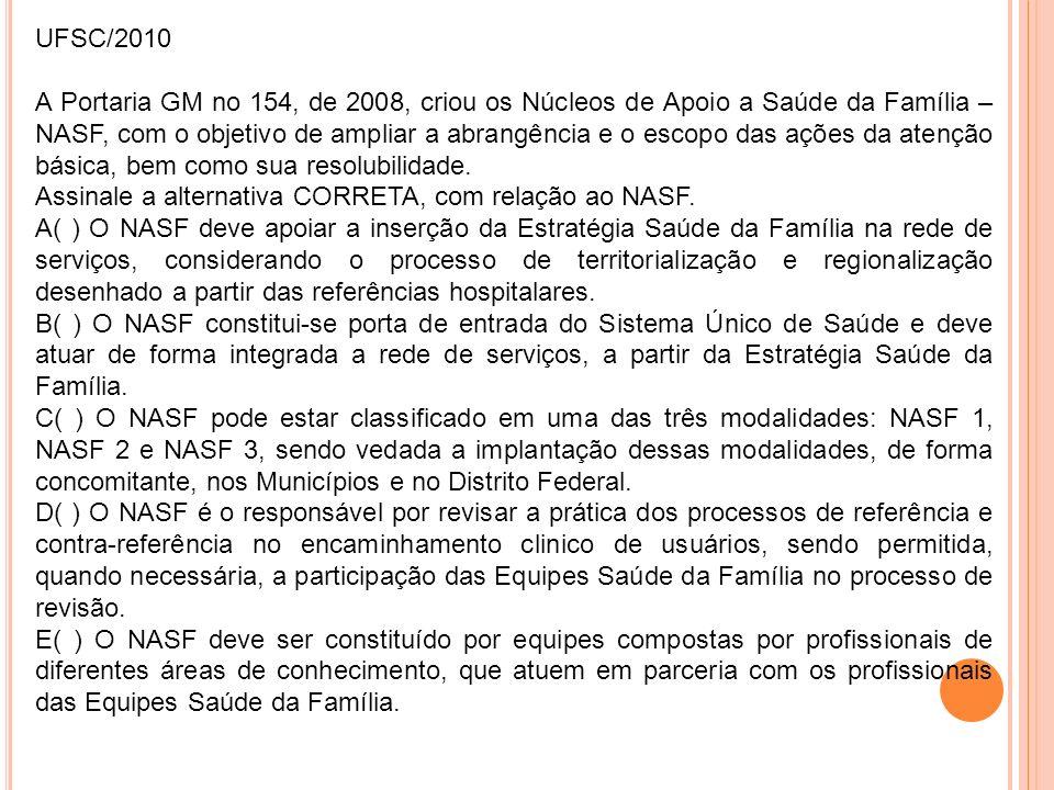 UFSC/2010 A Portaria GM no 154, de 2008, criou os Núcleos de Apoio a Saúde da Família – NASF, com o objetivo de ampliar a abrangência e o escopo das a