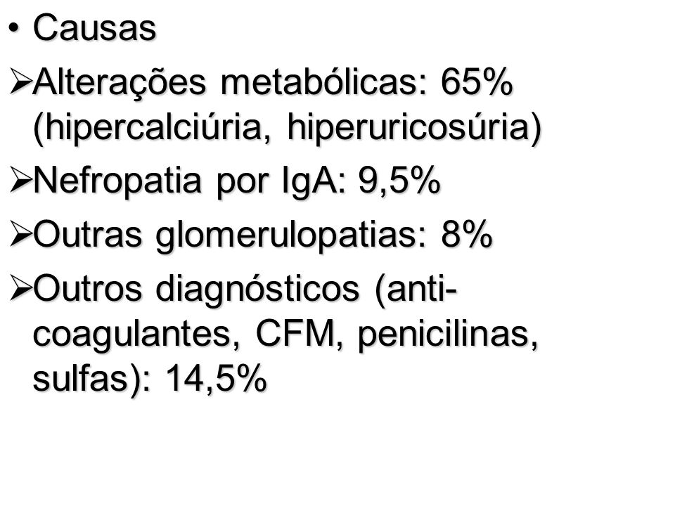 CausasCausas Alterações metabólicas: 65% (hipercalciúria, hiperuricosúria) Alterações metabólicas: 65% (hipercalciúria, hiperuricosúria) Nefropatia po