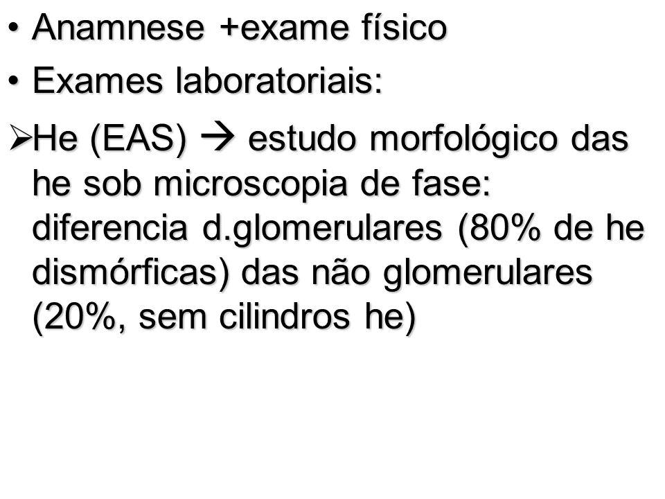 Anamnese +exame físicoAnamnese +exame físico Exames laboratoriais:Exames laboratoriais: He (EAS) estudo morfológico das he sob microscopia de fase: di