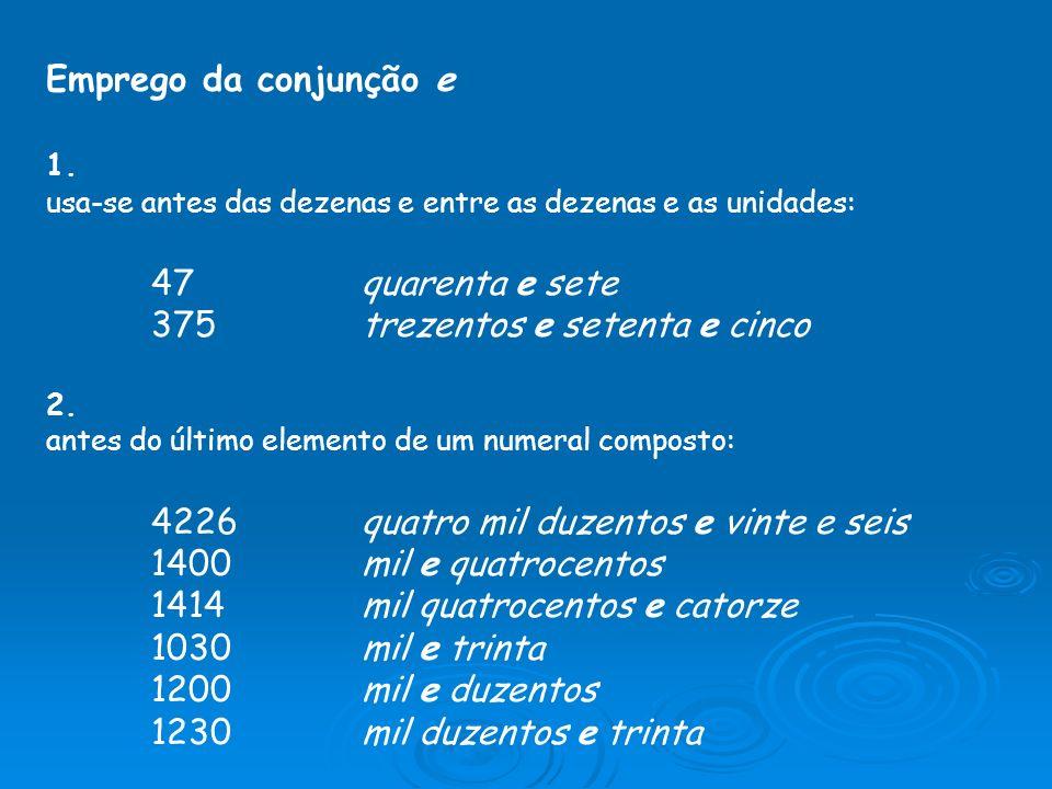 Emprego da conjunção e 1. usa-se antes das dezenas e entre as dezenas e as unidades: 47quarenta e sete 375trezentos e setenta e cinco 2. antes do últi