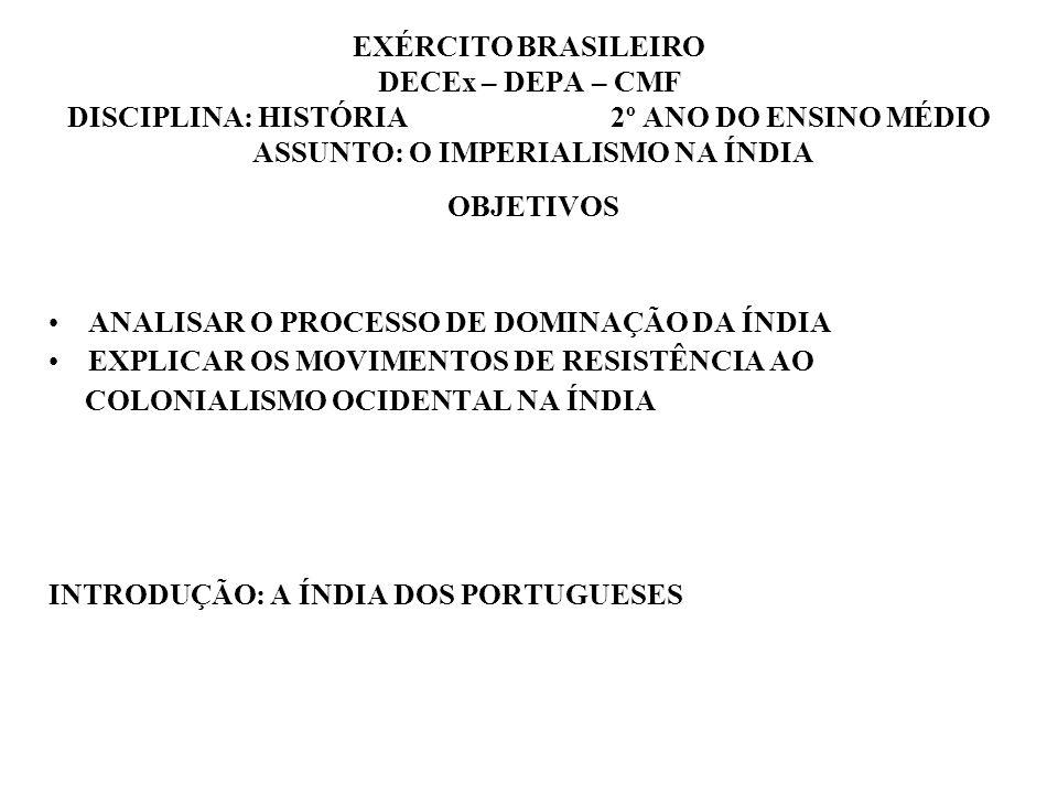 EXÉRCITO BRASILEIRO DECEx – DEPA – CMF DISCIPLINA: HISTÓRIA 2º ANO DO ENSINO MÉDIO ASSUNTO: O IMPERIALISMO NA ÍNDIA OBJETIVOS ANALISAR O PROCESSO DE D