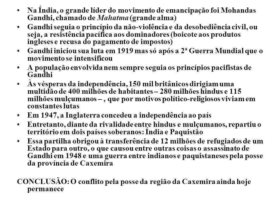 Na Índia, o grande líder do movimento de emancipação foi Mohandas Gandhi, chamado de Mahatma (grande alma) Gandhi seguia o princípio da não-violência