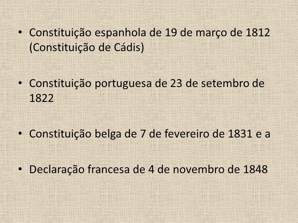 Constituição espanhola de 19 de março de 1812 (Constituição de Cádis) Constituição portuguesa de 23 de setembro de 1822 Constituição belga de 7 de fev