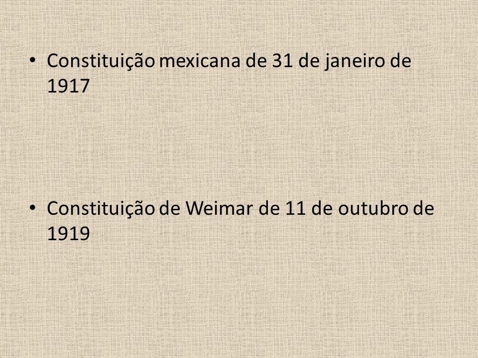 Constituição mexicana de 31 de janeiro de 1917 Constituição de Weimar de 11 de outubro de 1919