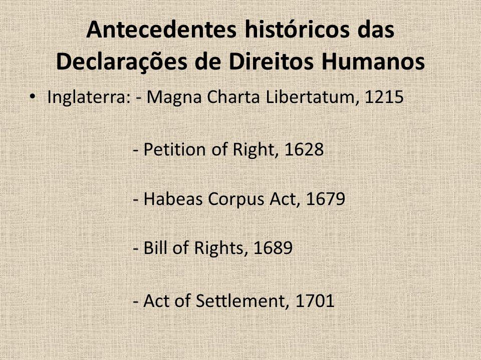Antecedentes históricos das Declarações de Direitos Humanos Inglaterra: - Magna Charta Libertatum, 1215 - Petition of Right, 1628 - Habeas Corpus Act,