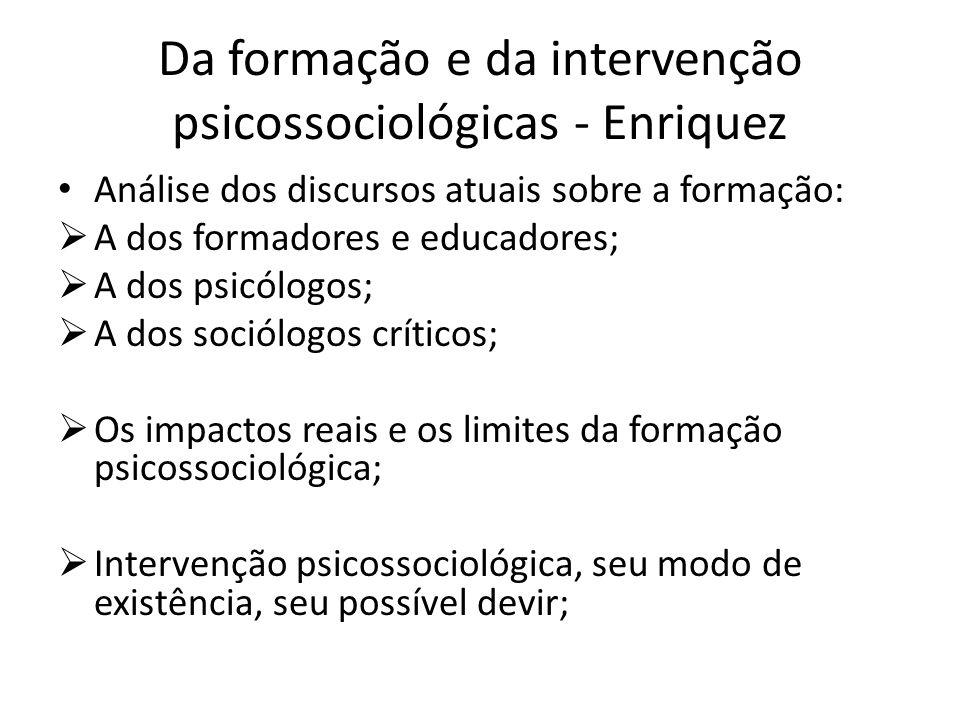Da formação e da intervenção psicossociológicas - Enriquez Análise dos discursos atuais sobre a formação: A dos formadores e educadores; A dos psicólo