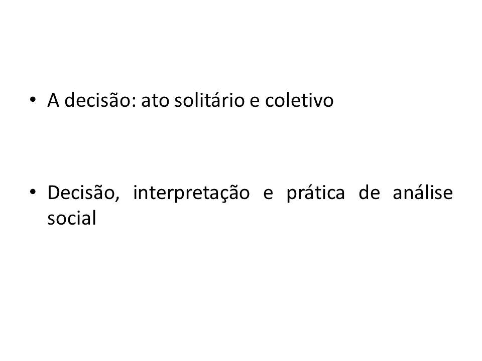 A decisão: ato solitário e coletivo Decisão, interpretação e prática de análise social