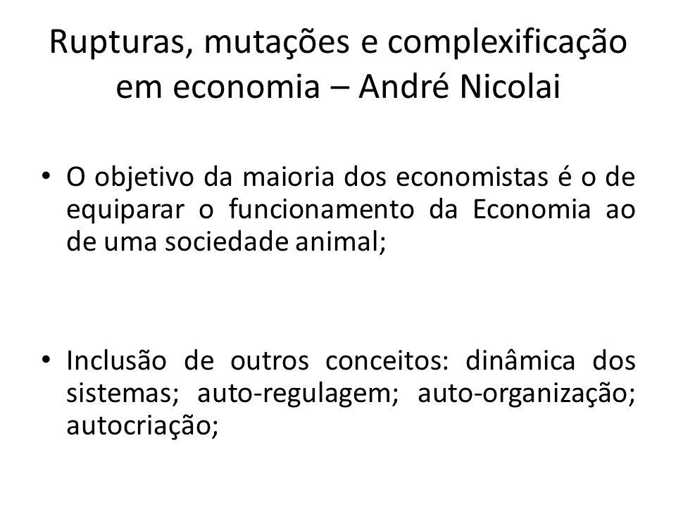 Rupturas, mutações e complexificação em economia – André Nicolai O objetivo da maioria dos economistas é o de equiparar o funcionamento da Economia ao