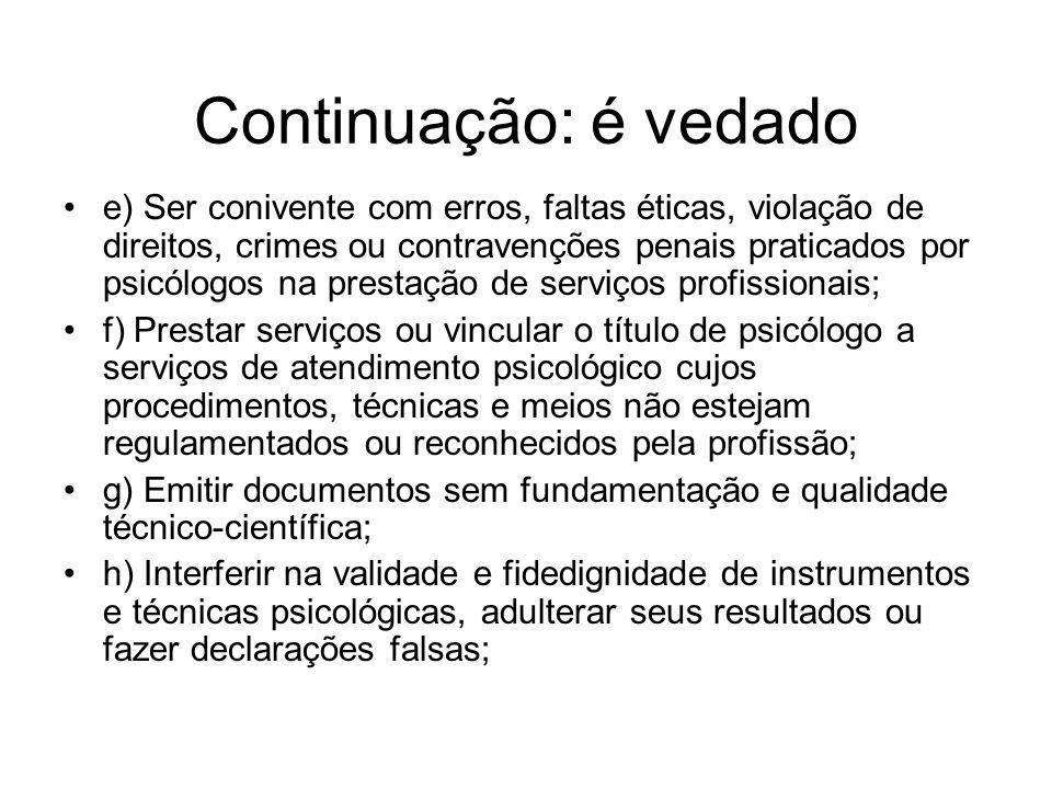 Continuação: é vedado e) Ser conivente com erros, faltas éticas, violação de direitos, crimes ou contravenções penais praticados por psicólogos na pre