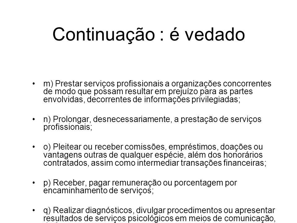 Continuação : é vedado m) Prestar serviços profissionais a organizações concorrentes de modo que possam resultar em prejuízo para as partes envolvidas