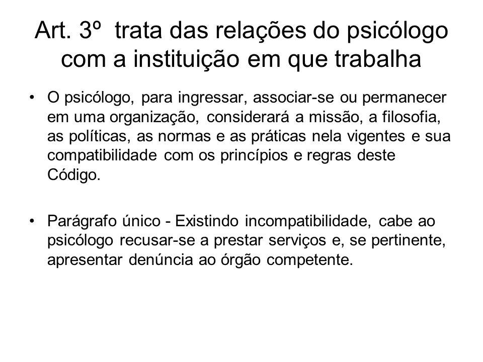 Art. 3º trata das relações do psicólogo com a instituição em que trabalha O psicólogo, para ingressar, associar-se ou permanecer em uma organização, c