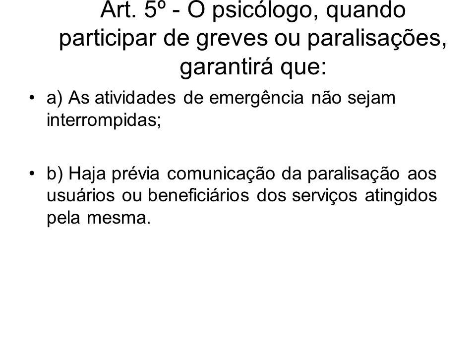 Art. 5º - O psicólogo, quando participar de greves ou paralisações, garantirá que: a) As atividades de emergência não sejam interrompidas; b) Haja pré