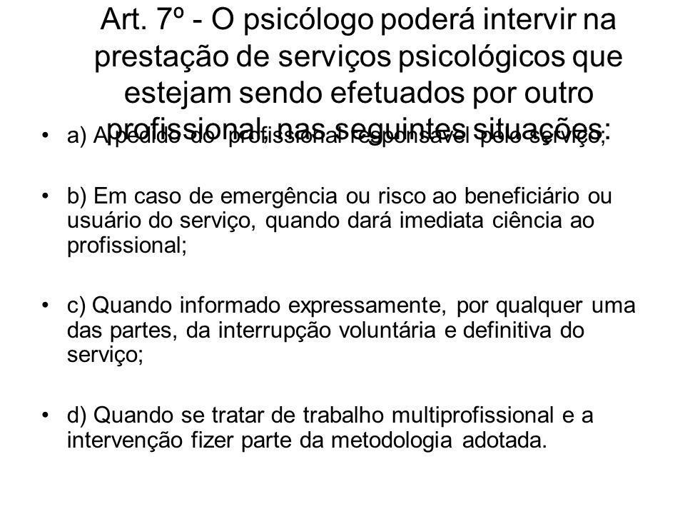 Art. 7º - O psicólogo poderá intervir na prestação de serviços psicológicos que estejam sendo efetuados por outro profissional, nas seguintes situaçõ