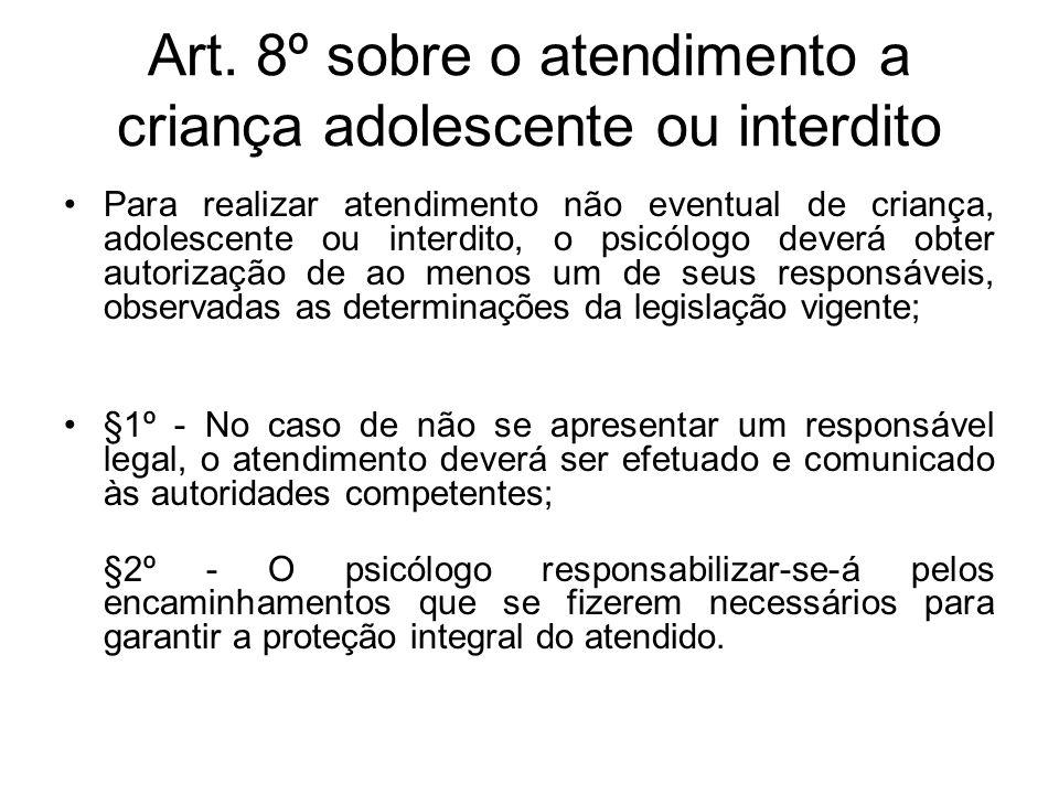 Art. 8º sobre o atendimento a criança adolescente ou interdito Para realizar atendimento não eventual de criança, adolescente ou interdito, o psicólog