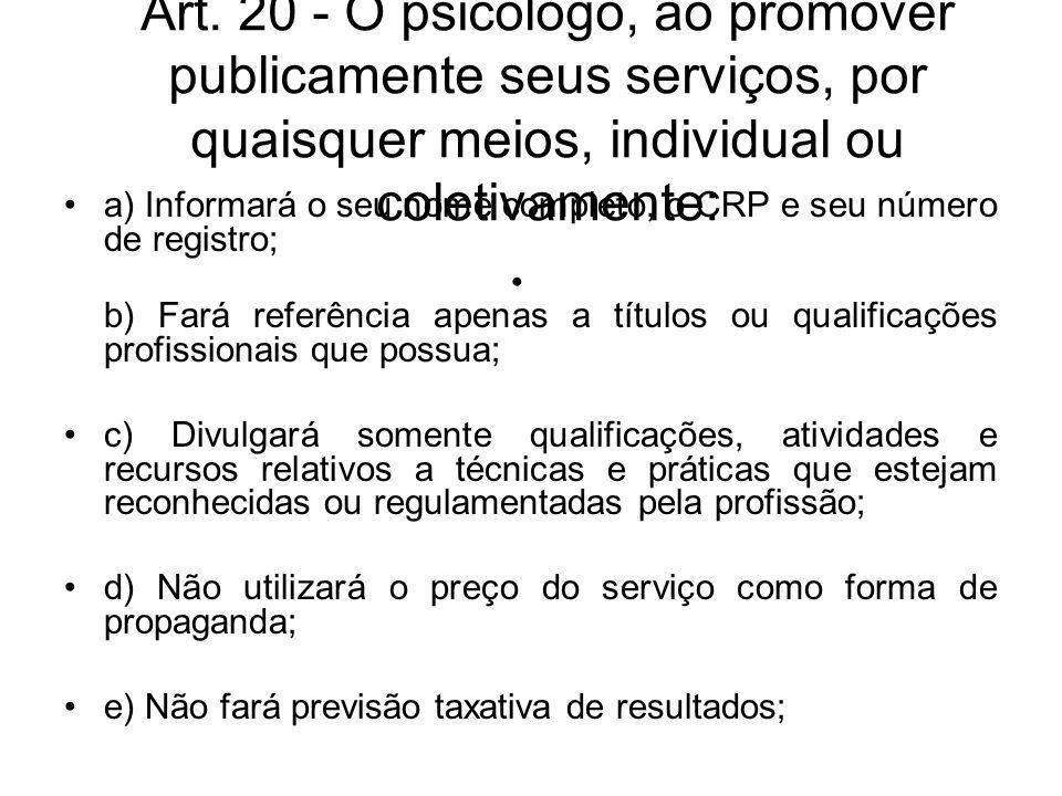 Art. 20 - O psicólogo, ao promover publicamente seus serviços, por quaisquer meios, individual ou coletivamente: a) Informará o seu nome completo, o C