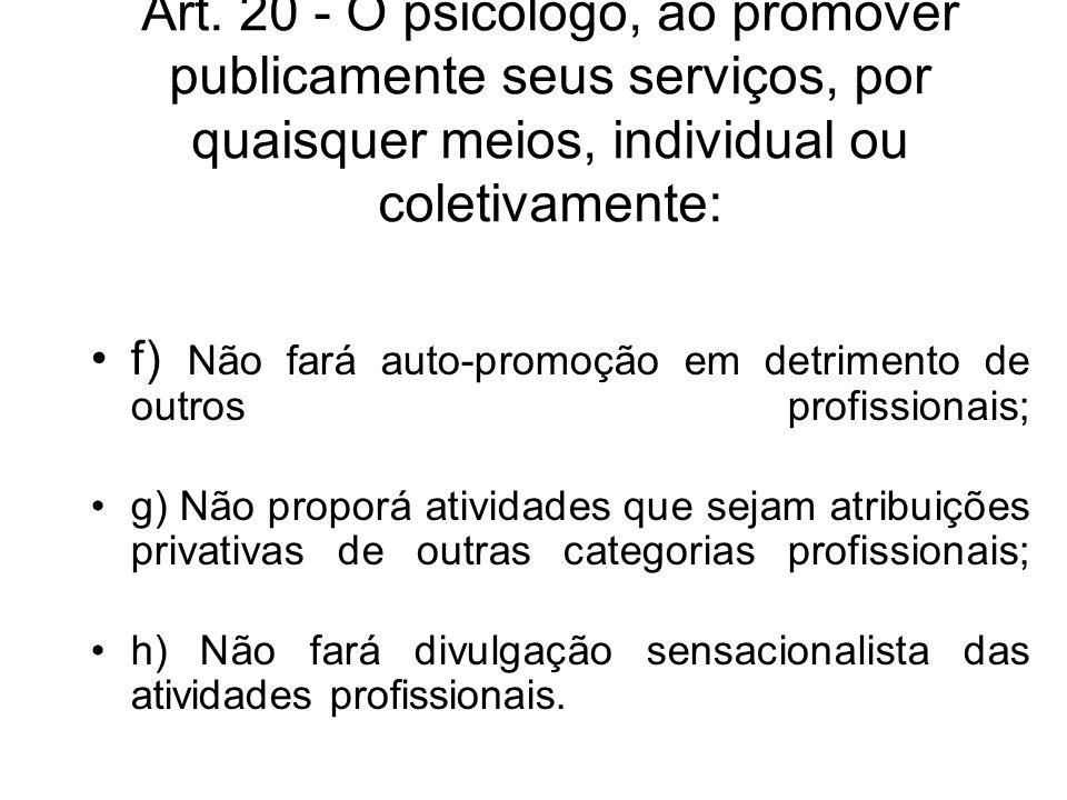 Art. 20 - O psicólogo, ao promover publicamente seus serviços, por quaisquer meios, individual ou coletivamente: f) Não fará auto-promoção em detrimen