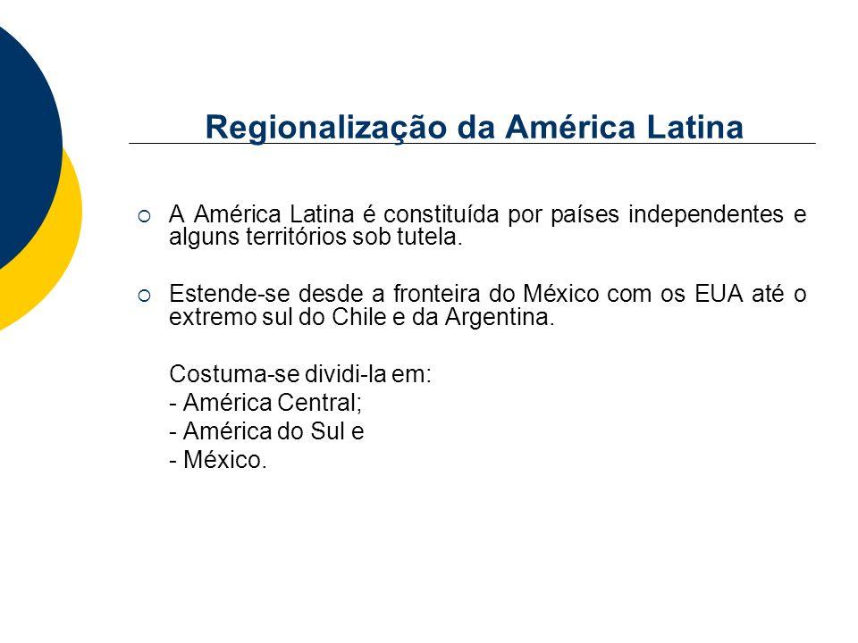 Regionalização da América Latina A América Latina é constituída por países independentes e alguns territórios sob tutela. Estende-se desde a fronteira