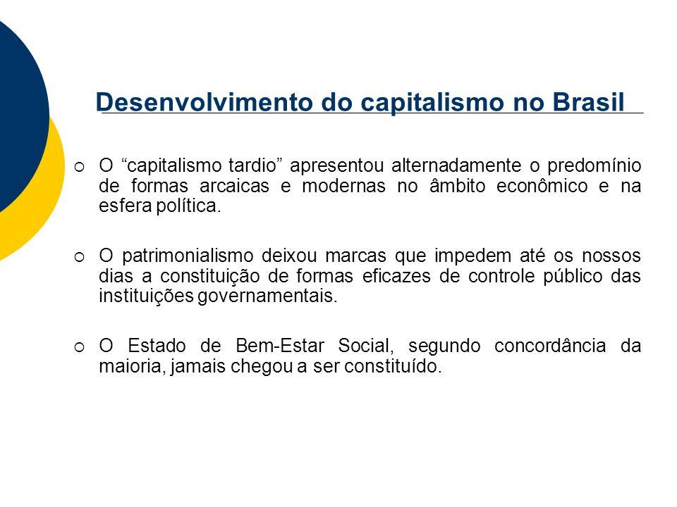 Desenvolvimento do capitalismo no Brasil O capitalismo tardio apresentou alternadamente o predomínio de formas arcaicas e modernas no âmbito econômico