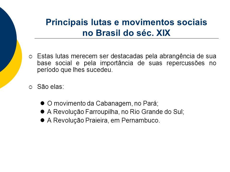 Principais lutas e movimentos sociais no Brasil do séc. XIX Estas lutas merecem ser destacadas pela abrangência de sua base social e pela importância