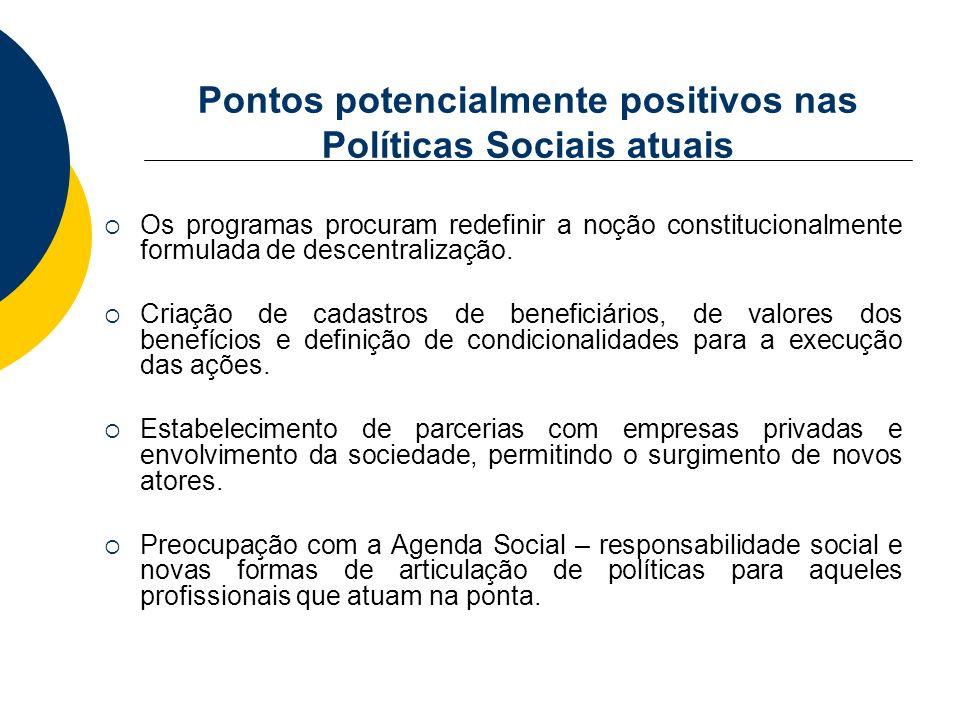 Pontos potencialmente positivos nas Políticas Sociais atuais Os programas procuram redefinir a noção constitucionalmente formulada de descentralização