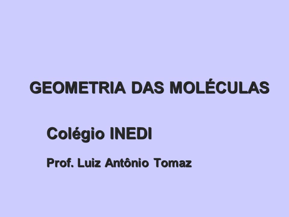 GEOMETRIA DAS MOLÉCULAS Para entender a geometria das moléculas, façamos, primeiramente, uma analogia.
