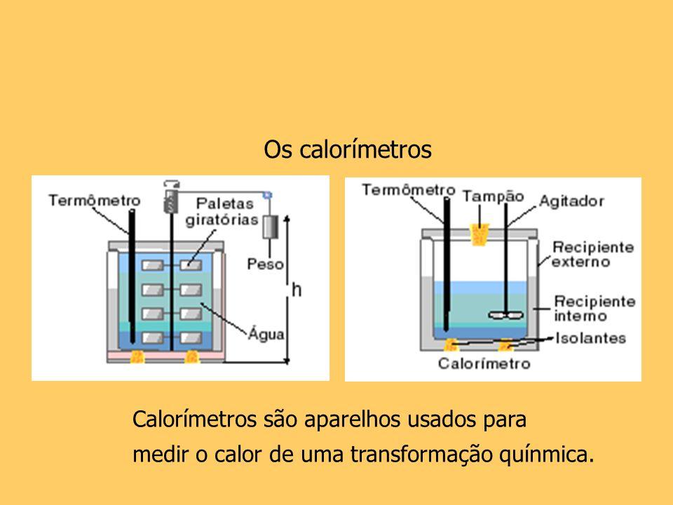 Os calorímetros Calorímetros são aparelhos usados para medir o calor de uma transformação quínmica.