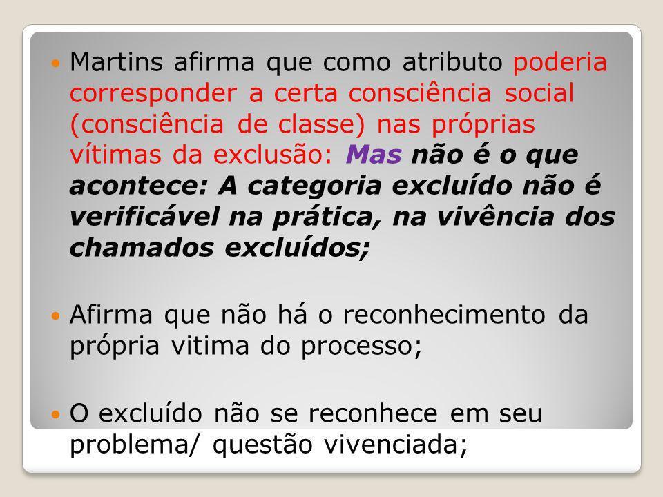Martins afirma que como atributo poderia corresponder a certa consciência social (consciência de classe) nas próprias vítimas da exclusão: Mas não é o