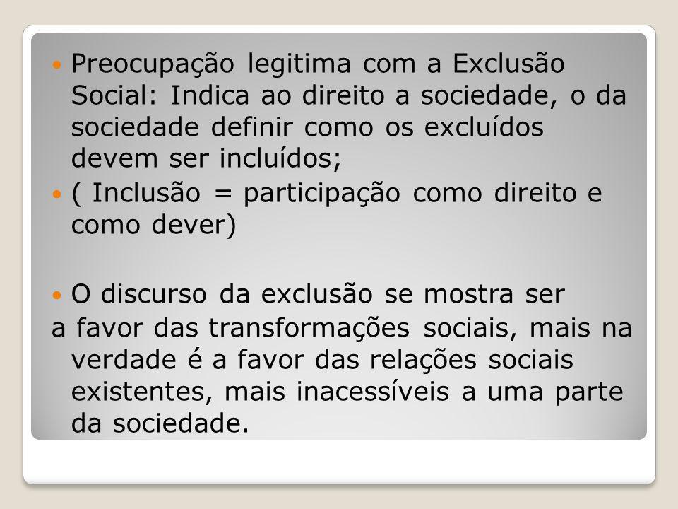 Preocupação legitima com a Exclusão Social: Indica ao direito a sociedade, o da sociedade definir como os excluídos devem ser incluídos; ( Inclusão =