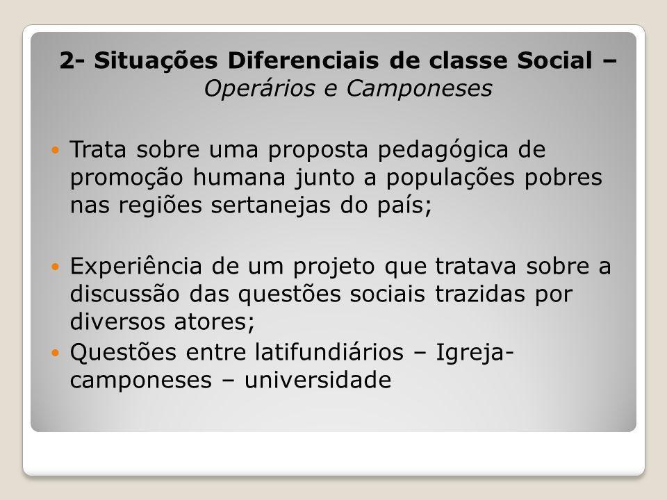 2- Situações Diferenciais de classe Social – Operários e Camponeses Trata sobre uma proposta pedagógica de promoção humana junto a populações pobres n