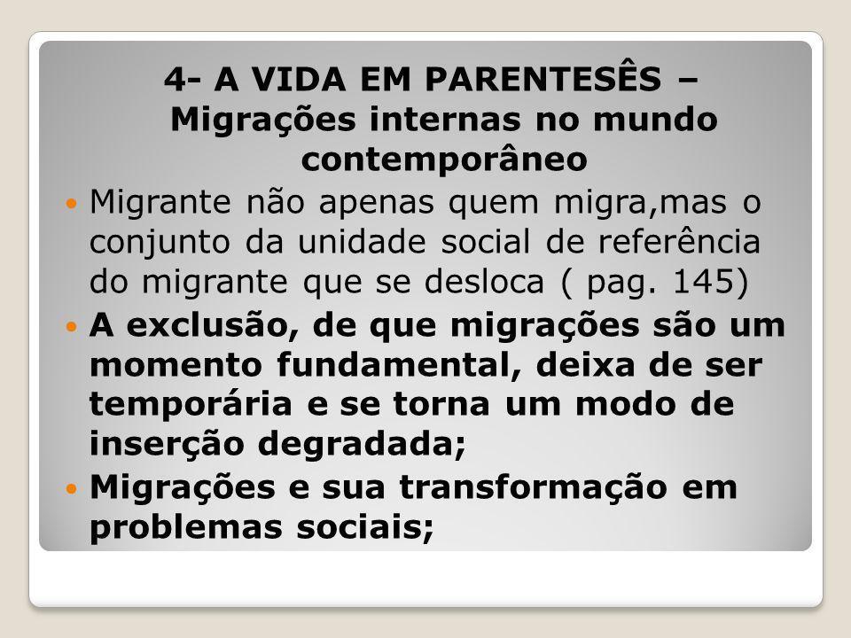 4- A VIDA EM PARENTESÊS – Migrações internas no mundo contemporâneo Migrante não apenas quem migra,mas o conjunto da unidade social de referência do m
