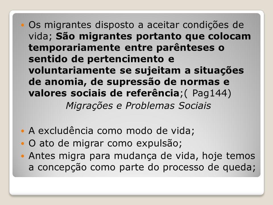 Os migrantes disposto a aceitar condições de vida; São migrantes portanto que colocam temporariamente entre parênteses o sentido de pertencimento e vo