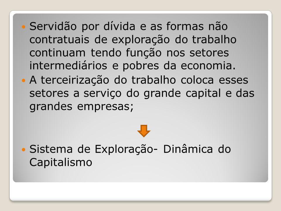 Servidão por dívida e as formas não contratuais de exploração do trabalho continuam tendo função nos setores intermediários e pobres da economia. A te
