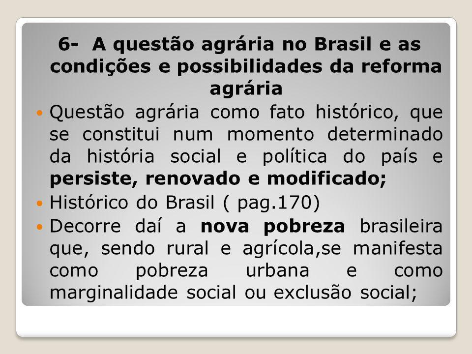 6- A questão agrária no Brasil e as condições e possibilidades da reforma agrária Questão agrária como fato histórico, que se constitui num momento de