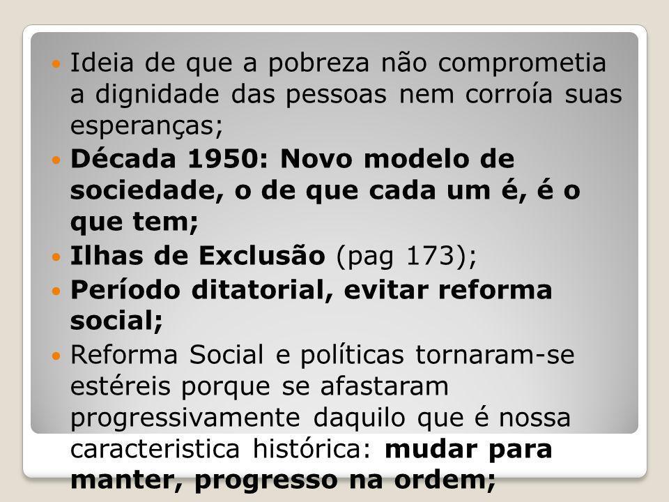 Ideia de que a pobreza não comprometia a dignidade das pessoas nem corroía suas esperanças; Década 1950: Novo modelo de sociedade, o de que cada um é,
