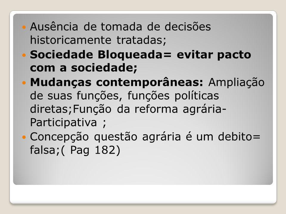 Ausência de tomada de decisões historicamente tratadas; Sociedade Bloqueada= evitar pacto com a sociedade; Mudanças contemporâneas: Ampliação de suas