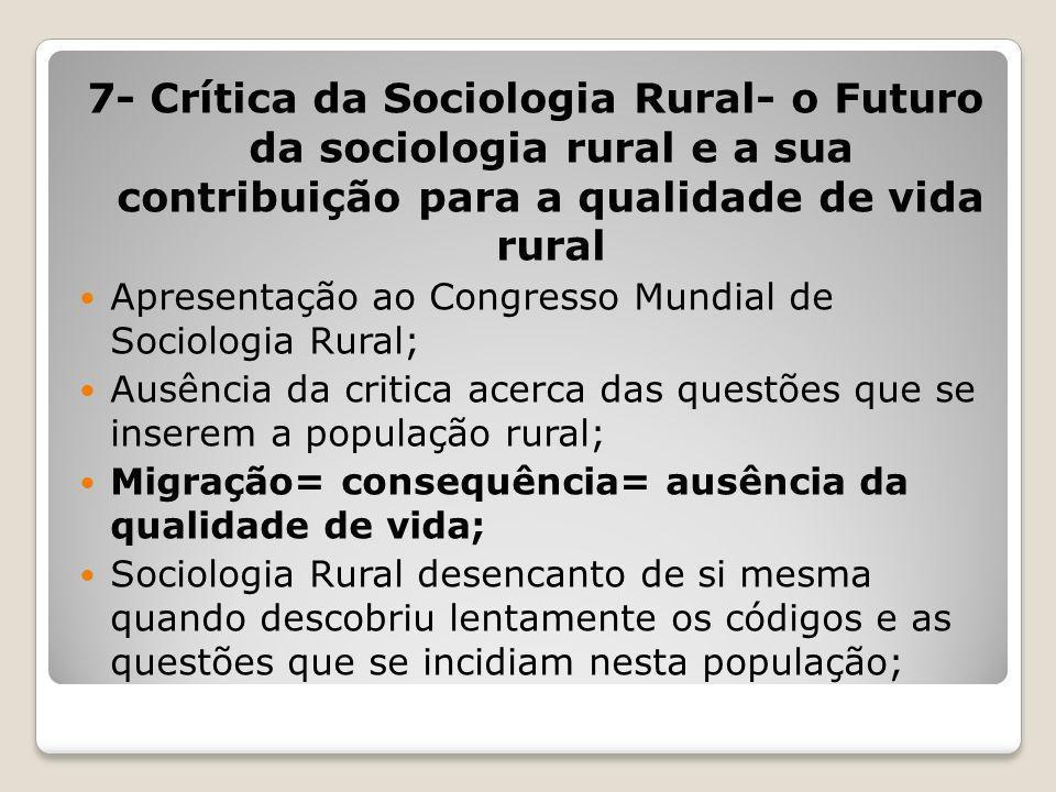 7- Crítica da Sociologia Rural- o Futuro da sociologia rural e a sua contribuição para a qualidade de vida rural Apresentação ao Congresso Mundial de
