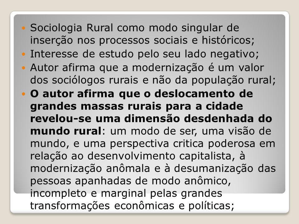 Sociologia Rural como modo singular de inserção nos processos sociais e históricos; Interesse de estudo pelo seu lado negativo; Autor afirma que a mod