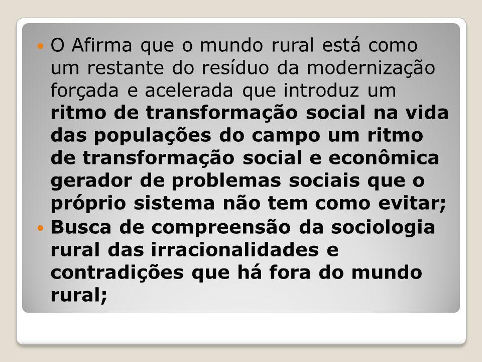 O Afirma que o mundo rural está como um restante do resíduo da modernização forçada e acelerada que introduz um ritmo de transformação social na vida