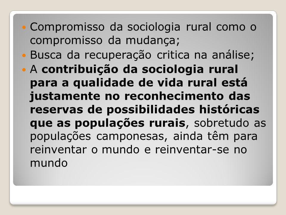 Compromisso da sociologia rural como o compromisso da mudança; Busca da recuperação critica na análise; A contribuição da sociologia rural para a qual