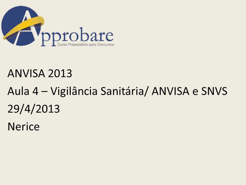ANVISA 2013 Aula 4 – Vigilância Sanitária/ ANVISA e SNVS 29/4/2013 Nerice