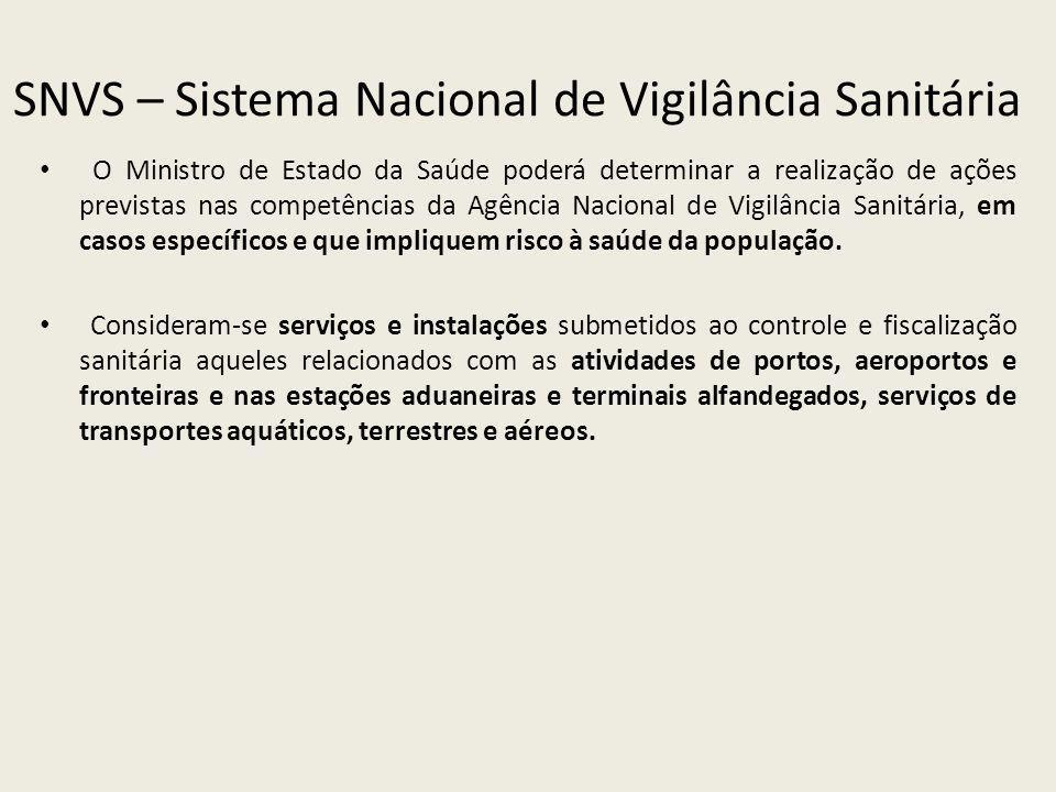 SNVS – Sistema Nacional de Vigilância Sanitária O Ministro de Estado da Saúde poderá determinar a realização de ações previstas nas competências da Ag