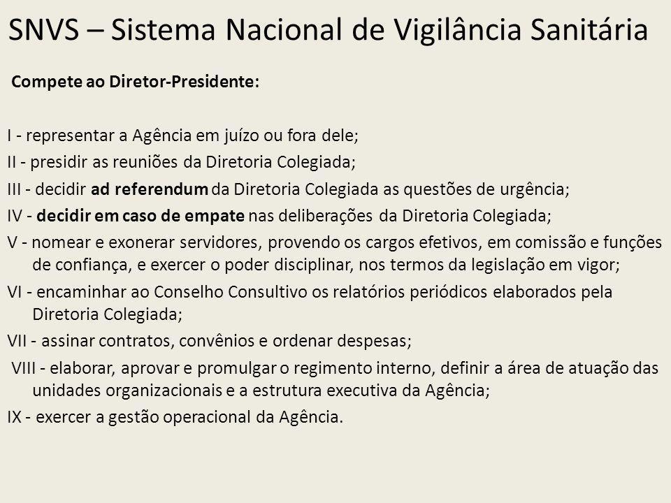 SNVS – Sistema Nacional de Vigilância Sanitária Compete ao Diretor-Presidente: I - representar a Agência em juízo ou fora dele; II - presidir as reuni