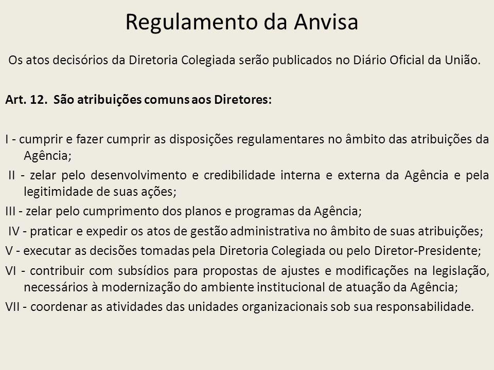 Regulamento da Anvisa Os atos decisórios da Diretoria Colegiada serão publicados no Diário Oficial da União. Art. 12. São atribuições comuns aos Diret