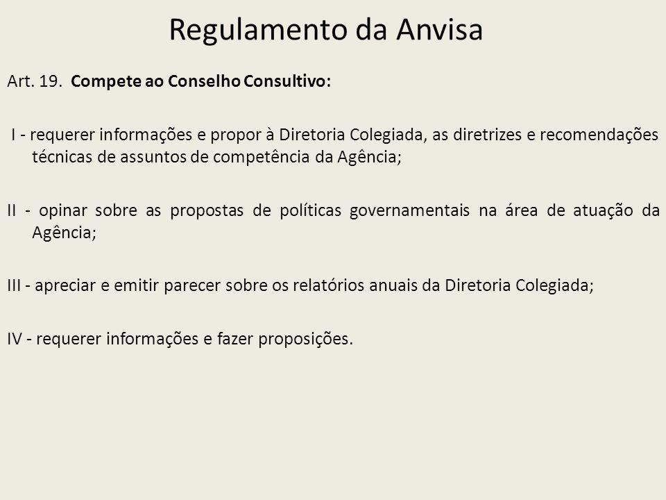 Regulamento da Anvisa Art. 19. Compete ao Conselho Consultivo: I - requerer informações e propor à Diretoria Colegiada, as diretrizes e recomendações