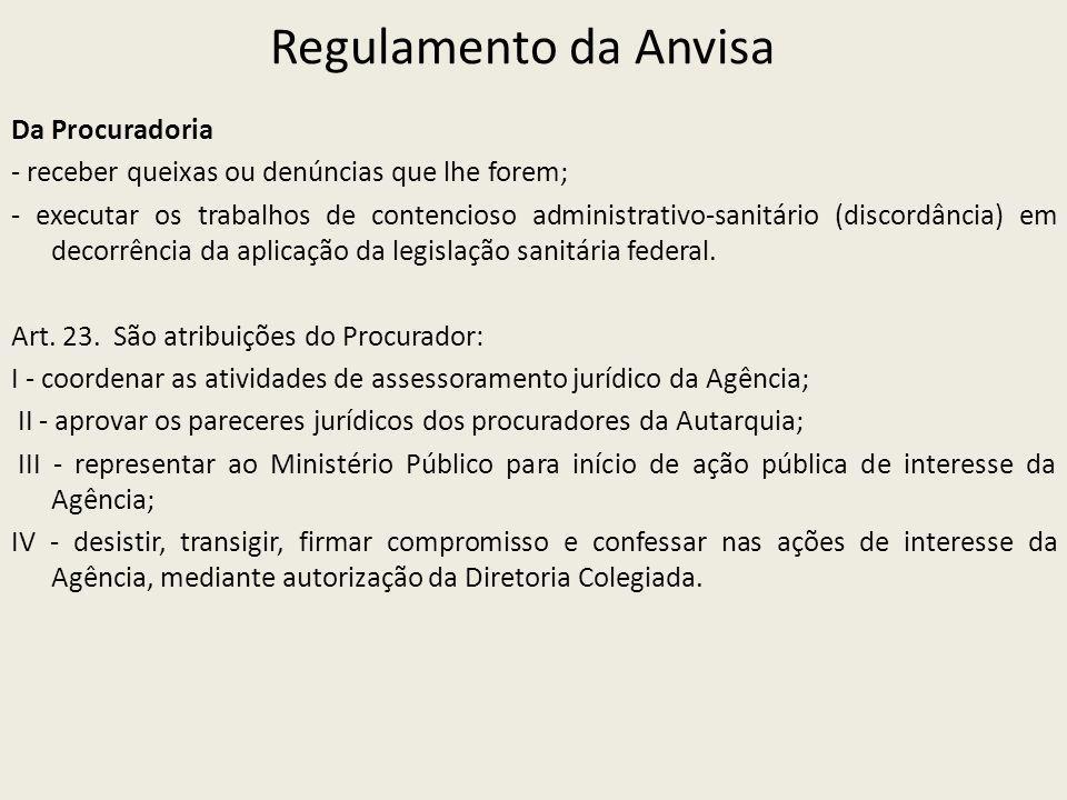 Regulamento da Anvisa Da Procuradoria - receber queixas ou denúncias que lhe forem; - executar os trabalhos de contencioso administrativo-sanitário (discordância) em decorrência da aplicação da legislação sanitária federal.