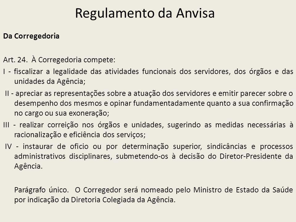 Regulamento da Anvisa Da Corregedoria Art. 24. À Corregedoria compete: I - fiscalizar a legalidade das atividades funcionais dos servidores, dos órgão