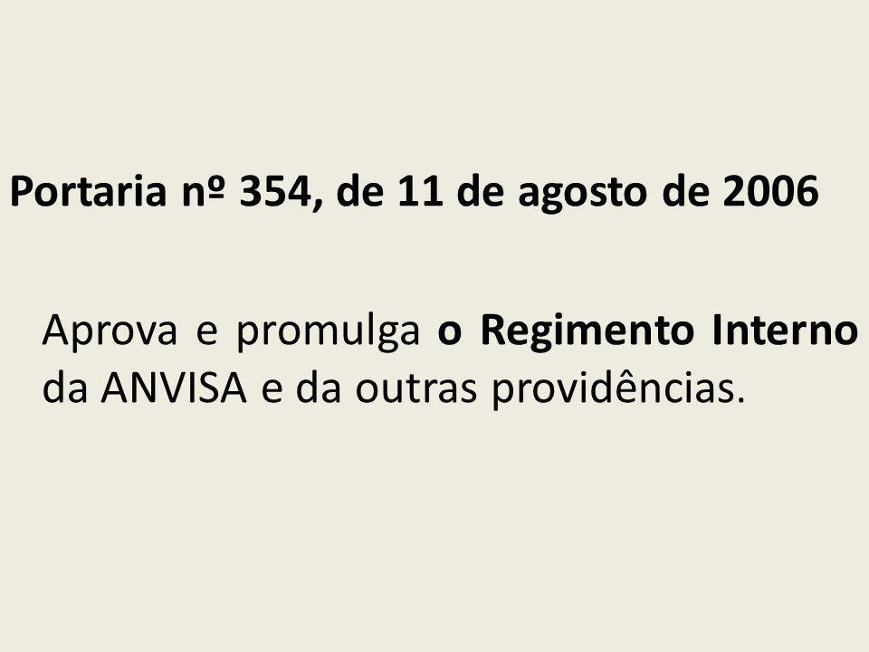 Portaria nº 354, de 11 de agosto de 2006 Aprova e promulga o Regimento Interno da ANVISA e da outras providências.