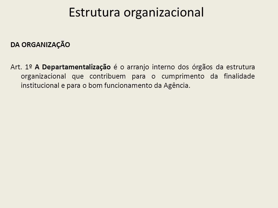 Estrutura organizacional DA ORGANIZAÇÃO Art. 1º A Departamentalização é o arranjo interno dos órgãos da estrutura organizacional que contribuem para o